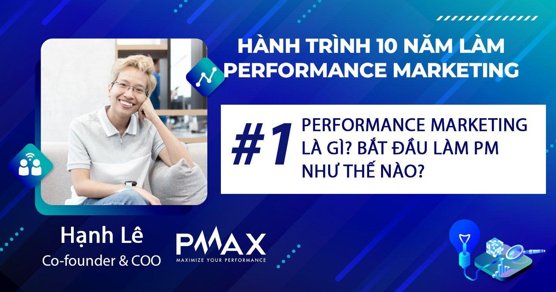 Performance Marketing #1: Performance Marketing là gì? Bắt đầu làm Performance Marketing như thế nào?