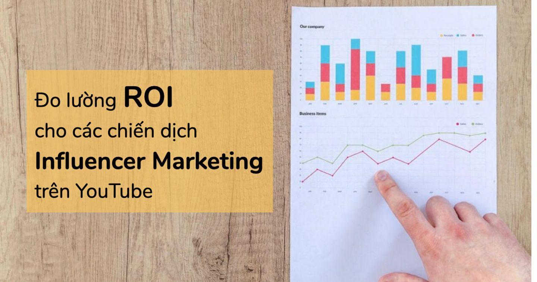 6 chỉ số đo lường ROI cho các chiến dịch Influencer Marketing trên Youtube