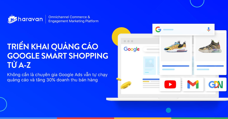 Cẩm nang Quảng cáo Google Smart Shopping từ A-Z: Ai cũng có thể tự chạy quảng cáo và tăng 30% doanh thu