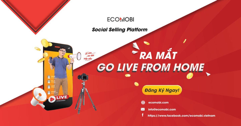 Go Live From Home – Giải pháp livestream mùa dịch cho nhãn hàng từ Ecomobi chính thức ra mắt