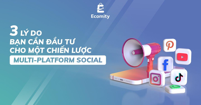 Multi-Platform Social | 3 lý do đầu tư cho chiến lược này