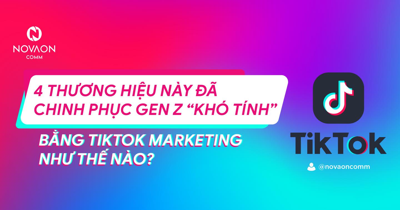 """Content On Trend #3: Các thương hiệu đã chinh phục Gen Z """"khó tính"""" bằng TikTok Marketing như thế nào?"""