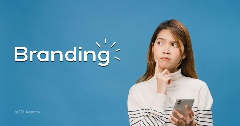 Branding là gì? Branding không chỉ là xây dựng chiến lược thương hiệu
