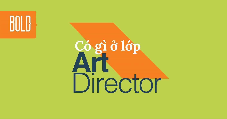Lớp học Art Director tại Bold Creative Training Lab có gì?