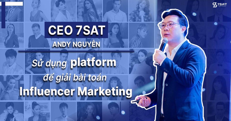 """CEO 7SAT: Sử dụng platform để giải """"bài toán"""" Influencer Marketing"""