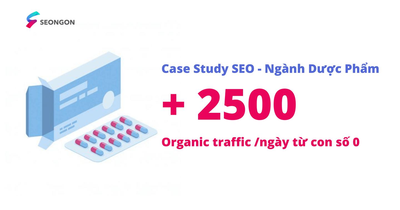 Case Study SEO ngành dược phẩm - Từ 0 đến 2500 Traffic/tháng
