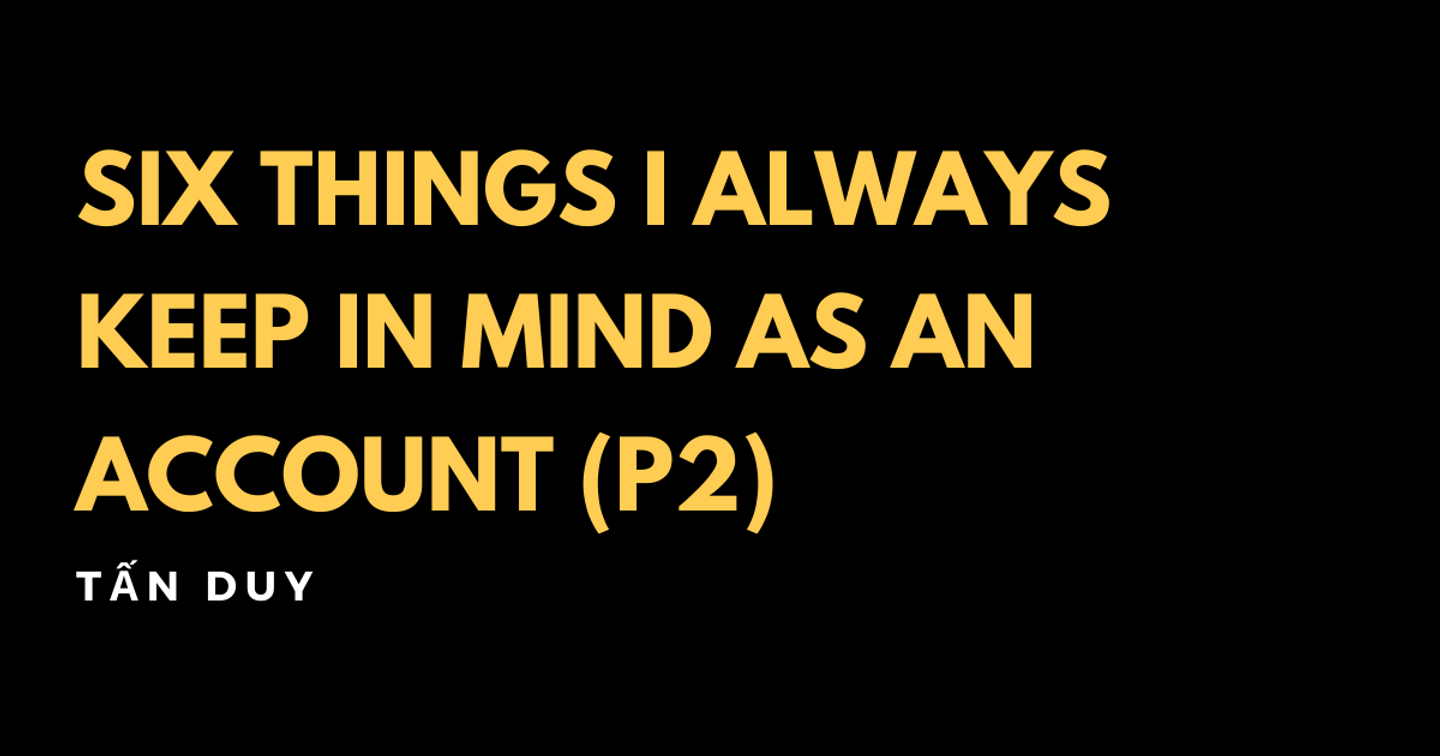 Six things I always keep in mind as an Account (Part 2)