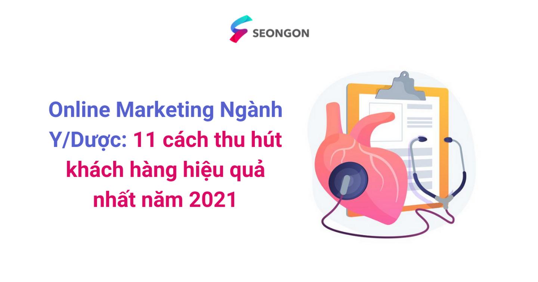 Online Marketing Ngành Y/Dược: 11 cách thu hút khách hàng hiệu quả nhất năm 2021