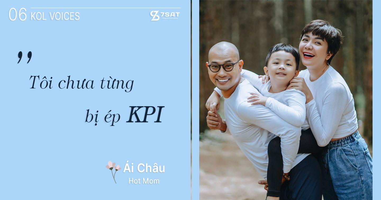 """KOL VOICES #6 - Hot Mom Ái Châu: """"Tôi chưa từng bị ép KPI"""""""