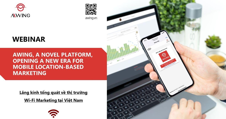 AWING Webinar: Lăng kính tổng quát về thị trường Wi-Fi Marketing tại Việt Nam - Bạn đã được khai sáng?