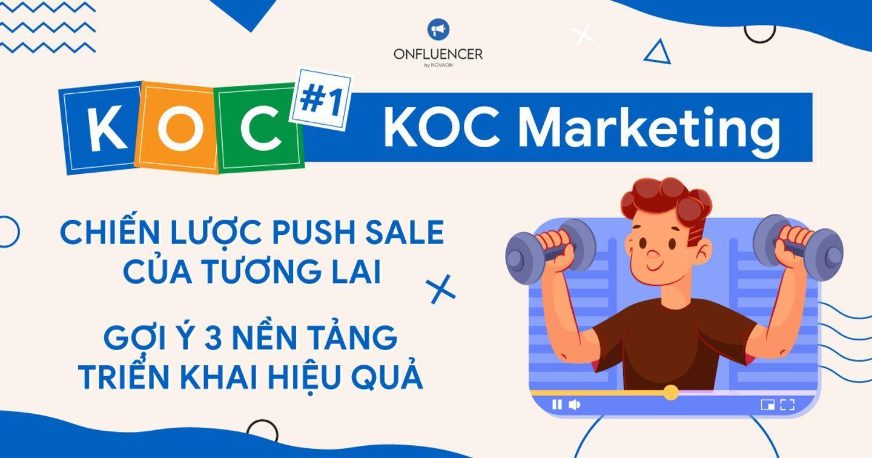 KOC #01: KOC Marketing - Chiến lược push sale của tương lai, 3 nền tảng triển khai hiệu quả