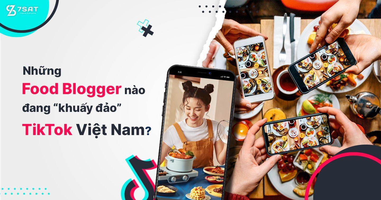 """Những Food Blogger nào đang """"khuấy đảo"""" TikTok Việt Nam?"""