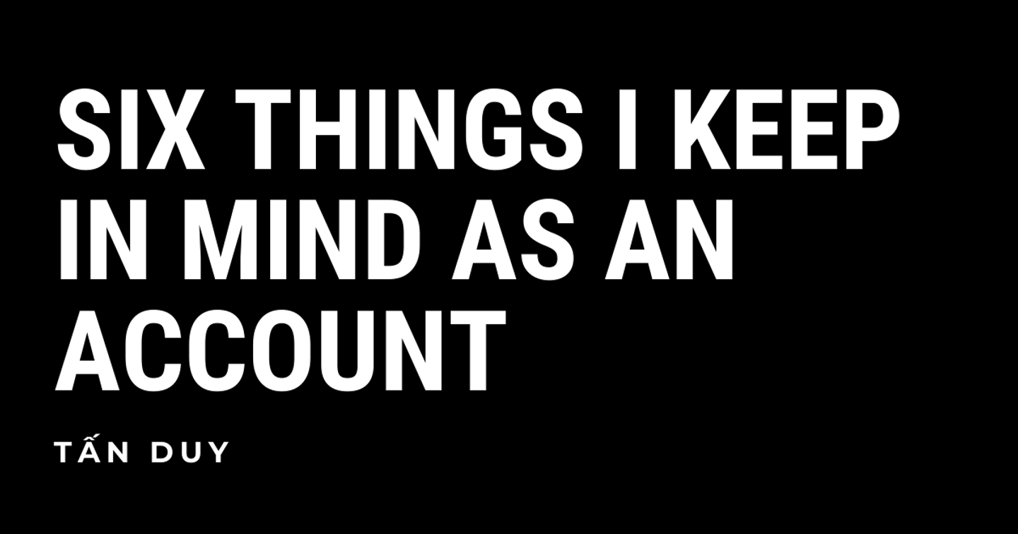 SIX THINGS I ALWAYS KEEP IN MIND AS AN ACCOUNT (PART 1)