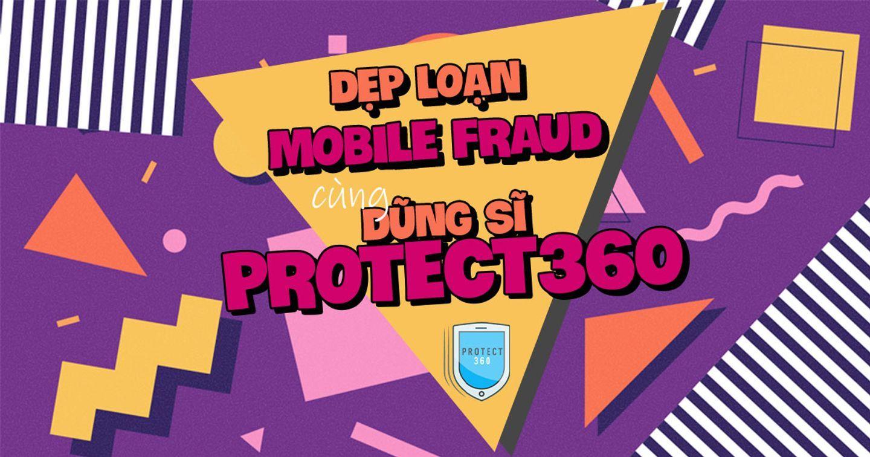 """Dẹp loạn đội quân """"Mobile Fraud"""" cùng dũng sĩ Protect360"""
