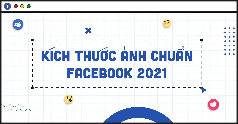 """Kích cỡ ảnh Facebook năm 2021 """"chuẩn chỉnh"""" cho bài đăng thêm chuyên nghiệp"""