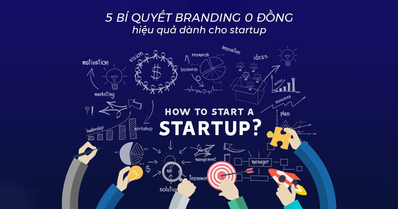 5 bí quyết branding 0 đồng hiệu quả dành cho startup