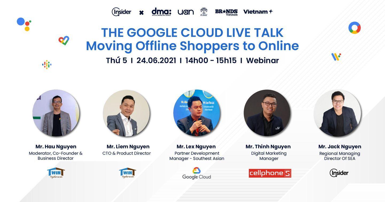 Insider Webinar - THE GOOGLE CLOUD LIVE TALK: Moving Offline Shoppers to Online