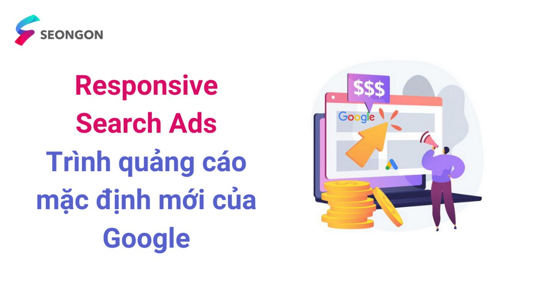 Responsive Search Ads – Trình quảng cáo mặc định mới của Google