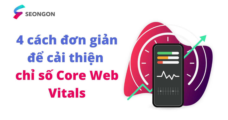 4 cách đơn giản để tối ưu chỉ số Core Web Vitals