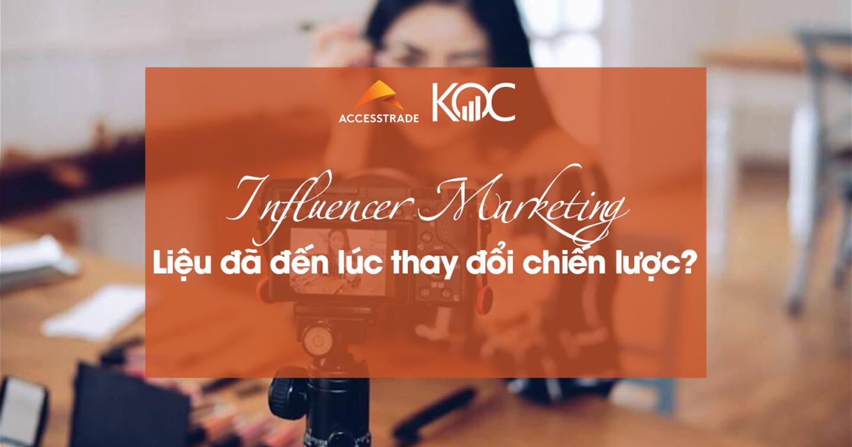 Influencer Marketing: Liệu đã đến lúc thay đổi chiến lược?