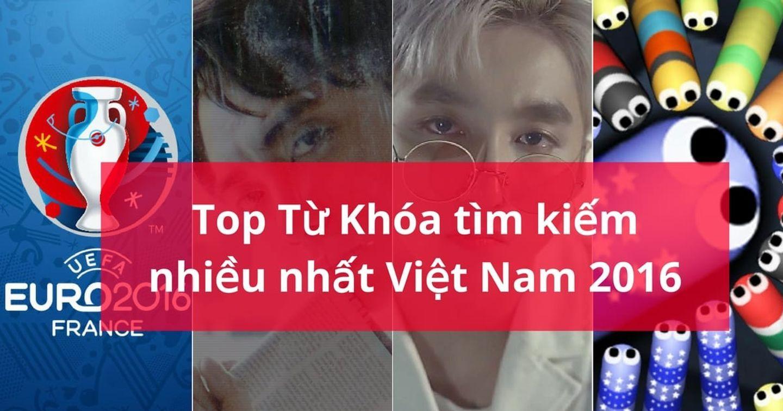 Google Công Bố Danh Sách Từ Khóa Được Tìm Kiếm Nhiều Nhất Tại Việt Nam 2016