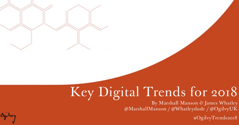 [Download] Báo cáo Key Digital Trends For 2018 từ Ogilvy
