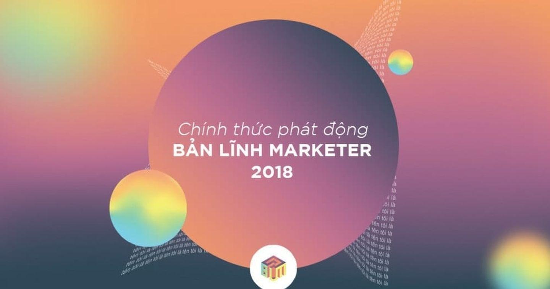 Chính thức phát động bản lĩnh marketer 2018 - Cuộc thi marketing giải quyết vấn đề thực tiễn của doanh nghiệp