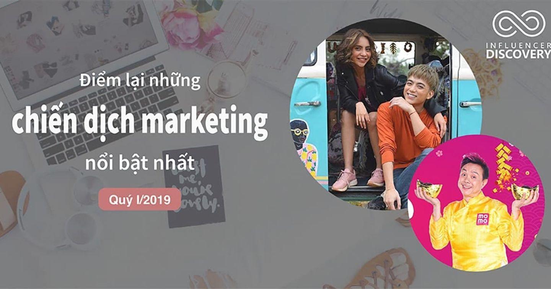 Điểm lại những chiến dịch Marketing nổi bật nhất quý 1/2019