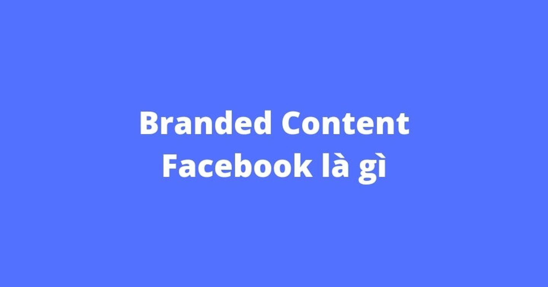 Branded Content trên Facebook là gì? Ứng dụng ra sao?   Kiến thức Quảng cáo Facebook