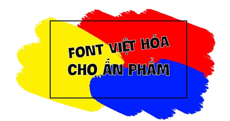 [Download] Gợi ý 9 kiểu font Việt hóa đẹp cho các dạng ấn phẩm