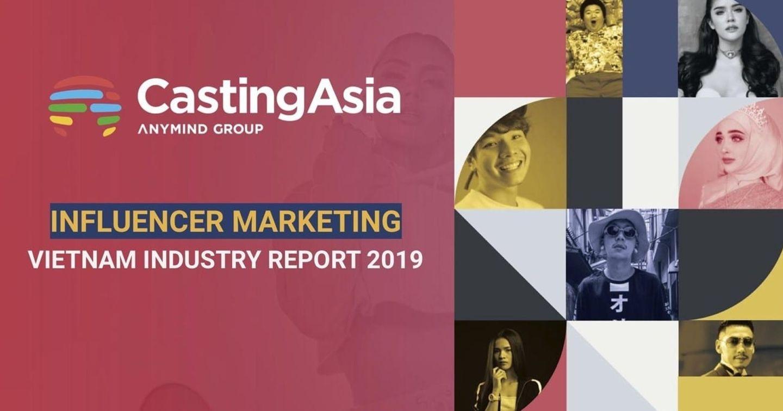 [Download] Báo cáo Influencer Marketing Vietnam Industry 2019 từ Casting Asia