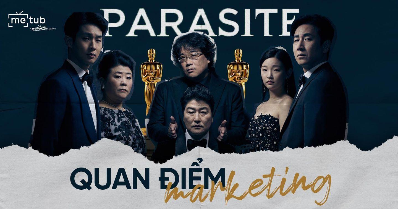 Đứng trên quan điểm Marketing, bàn về thành công của Parasite