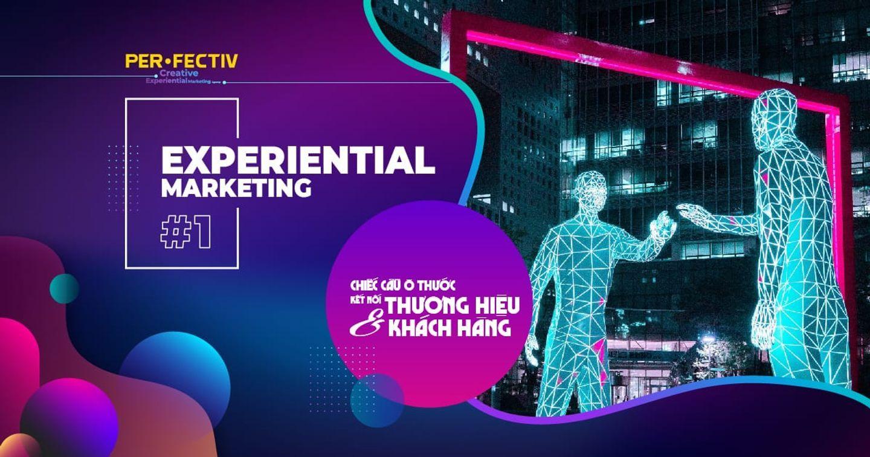 Experiential Marketing #1 - Chiếc cầu Ô Thước kết nối Thương hiệu và Khách hàng